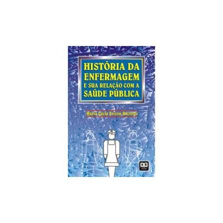 Livro - História da Enfermagem e sua Relação com a Saúde Pública - Rizzotto