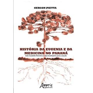 Livro - História da Eugenia e da Medicina no Paraná - Pietta