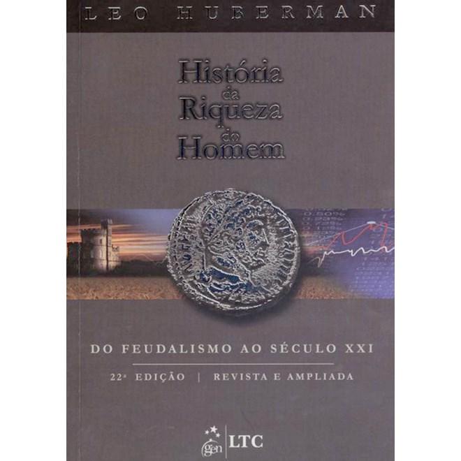 Livro - História da Riqueza do Homem - Do Feudalismo ao Século XXI - Huberman