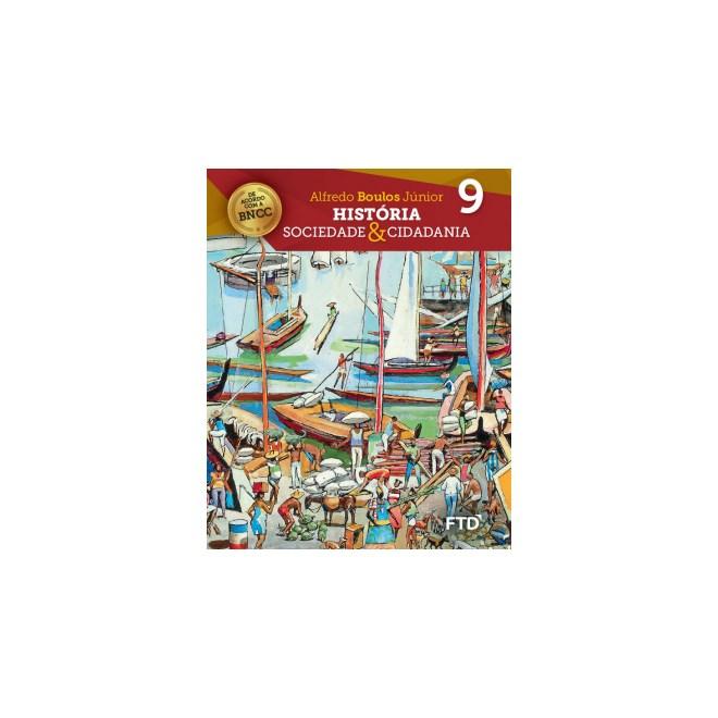 Livro - História: Sociedade & Cidadania - 9 Ano - FTD