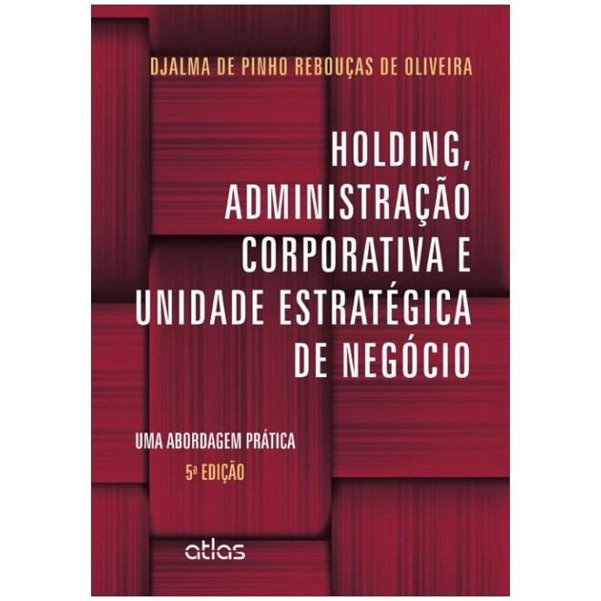 Livro - Holding, Administração Corporativa e Unidade Estratégica: Uma Abordagem Prática - Oliveira