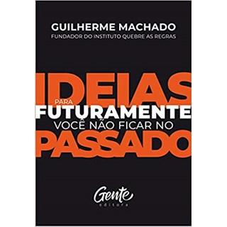 Livro - Idéias para Futuramente não Ficar no Passado - Machado