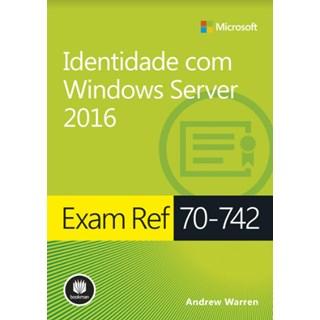 Livro - Identidade com Windows Server 2016 - Exam Ref 70-742 - Microsoft
