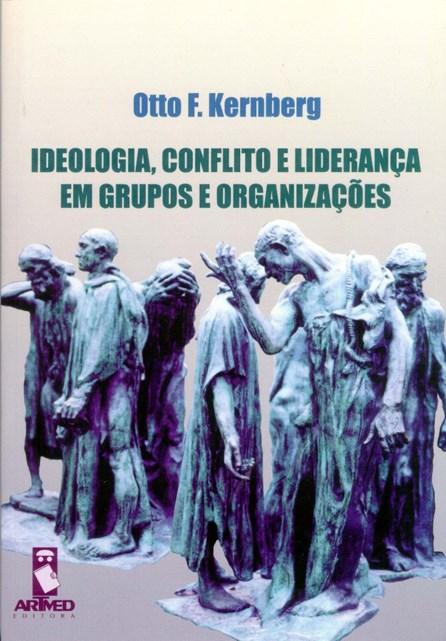 Livro - Ideologia, Conflito e Liderança em Grupos e Organizações - Otto F. Kernberg