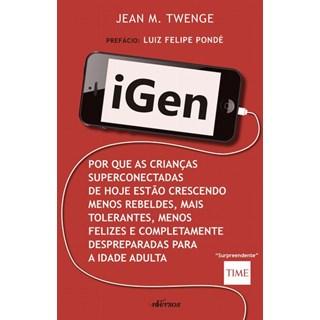 Livro - Igen - Por que as Crianças Superconectadas de Hoje estão Crescendo menos Rebeldes, mais Tolerantes, menos Felizes e Completamente Despreparadas para a Idade Adulta - Twenge