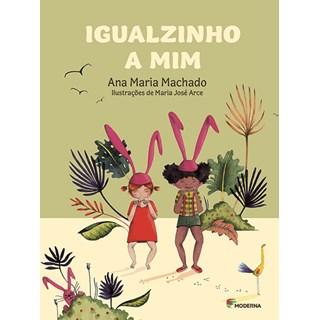 Livro Igualzinho a Mim - Ana Maria Machado - Moderna
