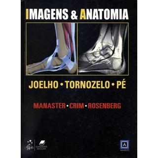Livro - Imagens & Anatomia - Joelho, Tornozelo e Pé - Manaster