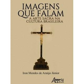 Livro - Imagens que Falam: A Arte Sacra na Cultura Brasileira - Araújo Junior