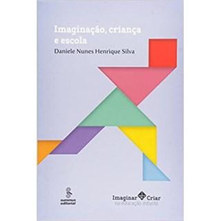 Livro - Imaginação, Criança e Escola - Silva - Summus