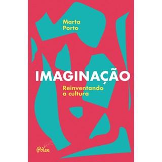 Livro - Imaginação: Reinventando a Cultura - Porto - Casa do Psicologo