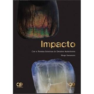 Livro - IMPACTO: Cor e Forma Interna de Dentes Anteriores - Yamamoto - Santos