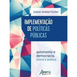 Livro - Implementação de Políticas Públicas: Autonomia e Democracia - Teoria e Prática - Fischer