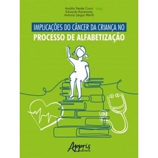 Livro - Implicações do Câncer da Criança no Processo de Alfabetização - Covic - Appris