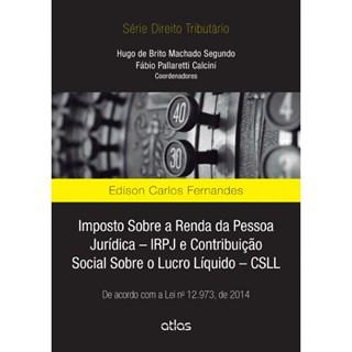 Livro - Imposto Sobre a Renda da Pessoa Jurídica – IRPJ E CSLL: De acordo com a Lei 12.973/2014 - Fernades