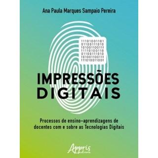 Livro - Impressões Digitais: O Processo de Ensino-Aprendizagem de Docentes com e sobre as Tecnologias Digitais - Pereira