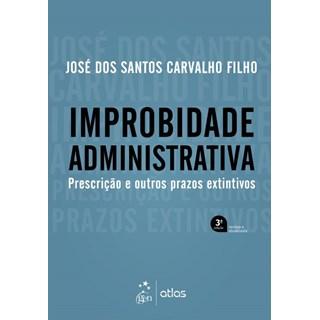 Livro - Improbidade Administrativa - Prescrição e outros Prazos Extintivos - Carvalho Filho