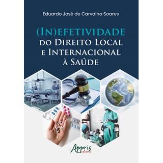Livro (In)Efetividade do Direito Local e Internacional à Saúde - Soares - Appris