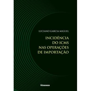 Livro - Incidência do ICMS nas Operações de Importação - Miguel