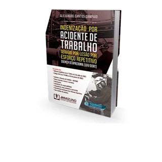 Livro - Indenização por Acidente de Trabalho Gerado por Lesão por Esforço Repetitivo - Sampaio