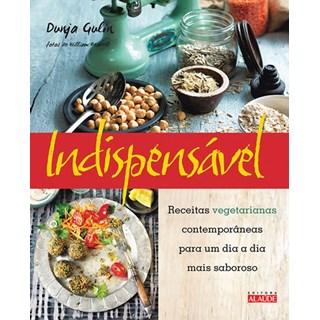 Livro - Indispensável - Receitas vegetarianas contemporâneas para um dia a dia mais saboroso