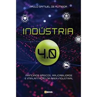 Livro - INDÚSTRIA 4.0 - Princípios Básicos, Aplicabilidade e Implantação na Área Industrial - Físico - Almeida