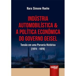 Livro - Indústria Automobilística & A Política Econômica do Governo Geisel - Roehe - Juruá
