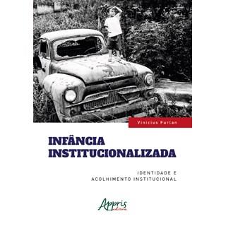 Livro - Infância Institucionalizada - Furlan - Appris