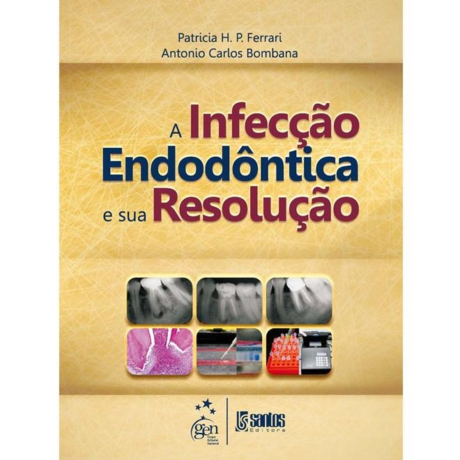 Livro - Infecção Endodôntica e sua Resolução, A - Ferrari