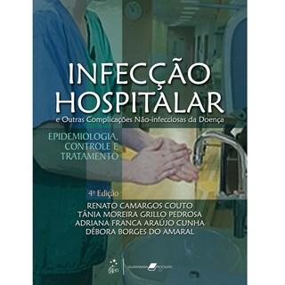Livro - Infecção Hospitalar e Outras Complicações Não-Infecciosas da Doença - Epidemiologia, Controle e Tratamento - Couto