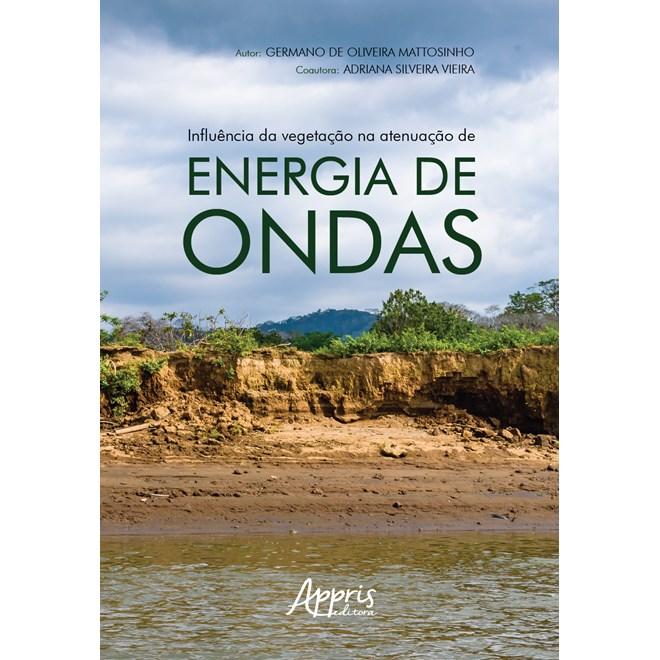 Livro Influência da Vegetação na Atenuação de Energia de Ondas - Vieira - Appris