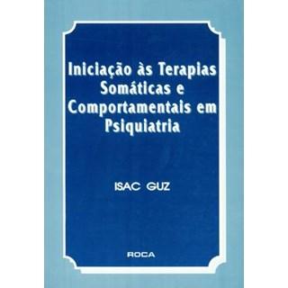 Livro - Iniciação às Terapias Somáticas e Comportamentais em Psiquiatria - Guz ***