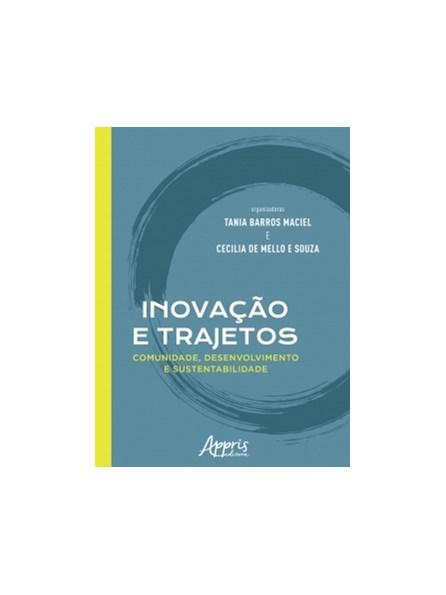 Livro - Inovação e Trajetos: Comunidade, Desenvolvimento e Sustentabilidade - Maciel