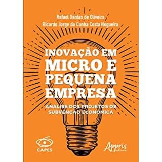 Livro -  Inovação em Micro e Pequena Empresa: Análise dos Projetos de Subvenção Econômica  - Oliveira