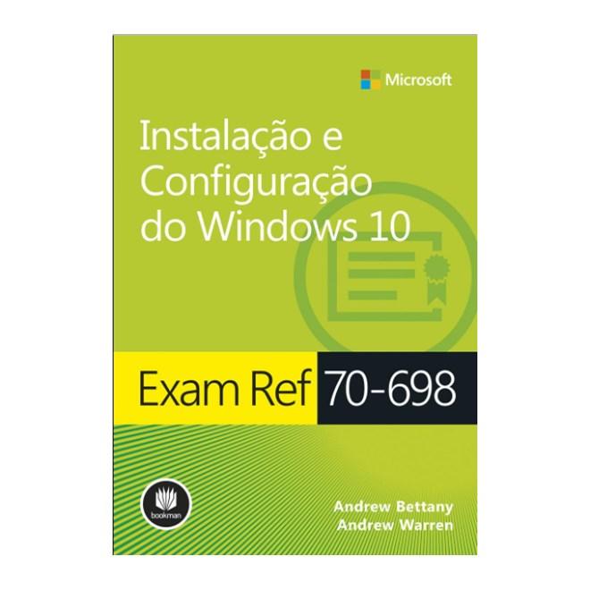 Livro - Instalação e Configuração do Windows 10 - Exam Ref 70-698 - Bettany