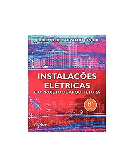 Livro - Instalações Elétricas e o Projeto de Arquitetura - Carvalho Jr