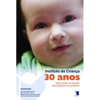 Livro - Instituto da Criança 30 Anos - Ações Atuais na Atenção Interdisciplinar em Pediatria - Silva