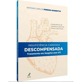 Livro - Insuficiência Cardíaca Descompensada  - Tratamento em Hospital sem UTI - Barreto