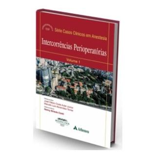 Livro - Intercorrências Perioperatórias - Série Casos Clínicos em Anestesia - Vol. 1 - Conti