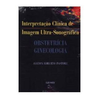 Livro - Interpretação Clínica de Imagem Ultra-Sonográfica - Obstetrícia e Ginecologia - Pastore***