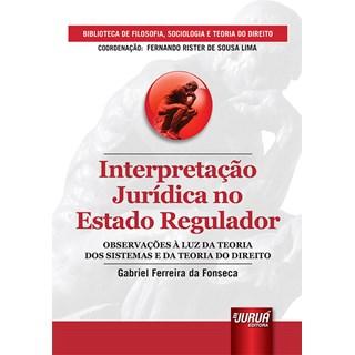 Livro - Interpretação Jurídica no Estado Regulador - Fonseca - Juruá
