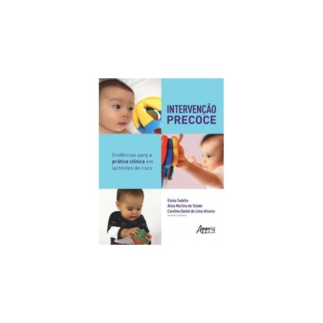 Livro - Intervenção Precoce: Prática Clínica em LActentes de Risco - Tudella - Appris