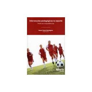 Livro - Intervenções Pedagógicas no Esporte - Práticas e Experiências - Montagner