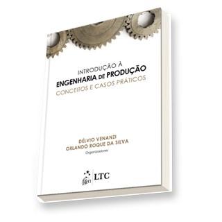 Livro - Introdução à Engenharia de Produção - Conceitos e Casos Práticos - Venanzi