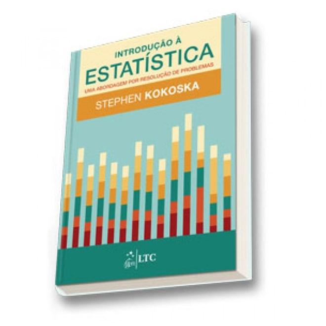 Livro - Introdução à Estatística - Uma Abordagem por Resolução de Problemas - Kokoska