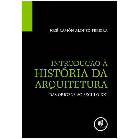 Livro - Introdução a Historia da Arquitetura : Das Origens ao Século XXI - Pereira