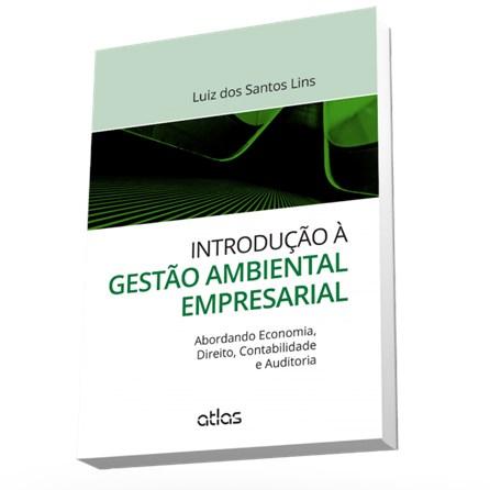 Livro - Introdução à Questão Ambiental Empresarial - Abordando Economia, Direito, Contabilidade e Auditoria - Lins