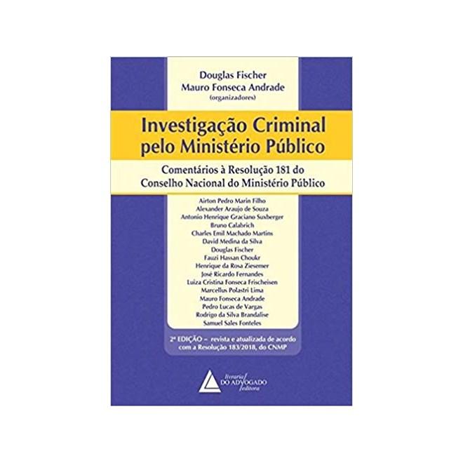 Livro - Investigação Criminal Pelo Ministério Público -Comentários à Resolução 181 do Conselho do Ministério Público - Fischer