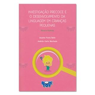 Livro - Investigação Precoce e o Desenvolvimento da Linguagem em Crianças Pequenas Manual e Protocolo - Bello