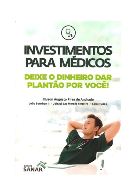 Livro - Investimentos para Médicos - Deixe o Dinheiro dar o Plantão por Você ! - Andrade