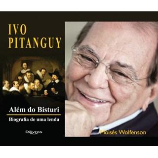 Livro - Ivo Pitanguy- Além do Bisturi - Biografia de Uma Lenda - Wolfenson